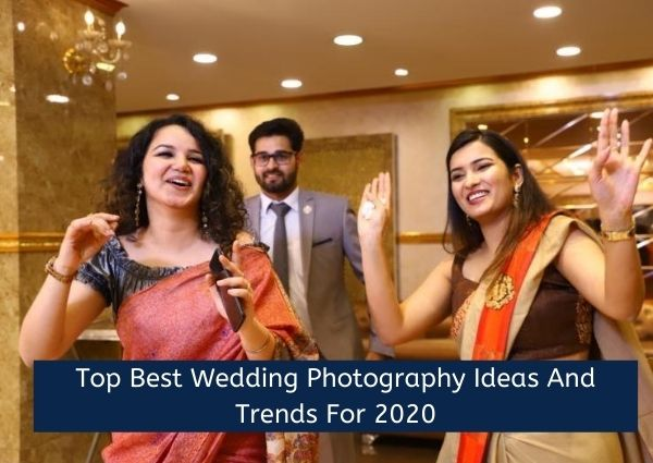 Top Best Wedding Photography Ideas And Trends For 2020
